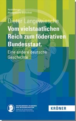 https://www.kroener-verlag.de/system/html/id-9783520900050_dieter-langewiesche_vom-vielstaatlichen-reich-zum-foederativen-bundesstaat_heidelberger-akademische-bibliothek-dabf972f.jpg